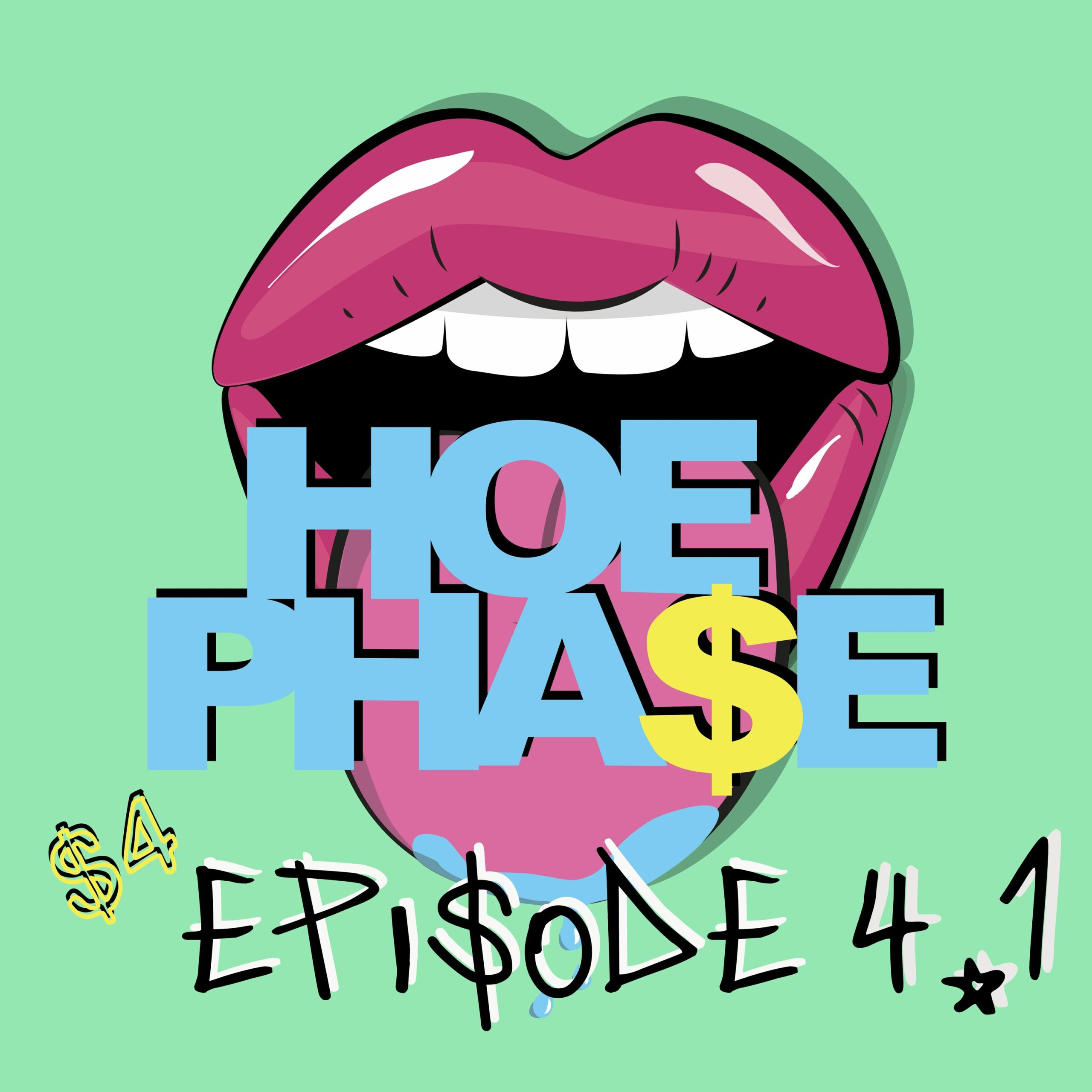 THE HOE PHA$E S4 EP 4.1- 'OPEN UP MORE THAN YOUR LEG$ HOE!!' PT 2.